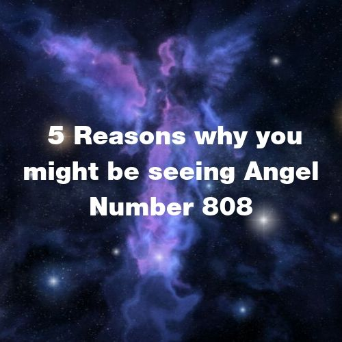 why i May Be visiting Angel Number 808
