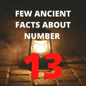 FEW ANCIENT FACTS ABOUT NUMBER 13